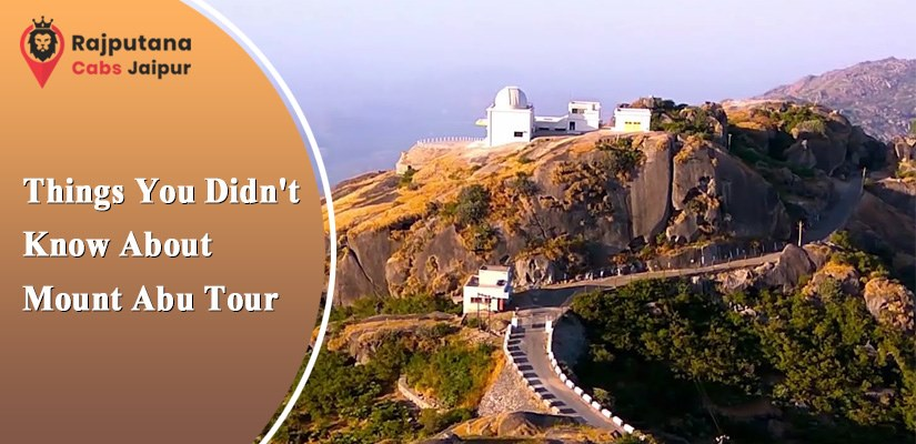 Things You Didn't Know About Mount Abu Tour