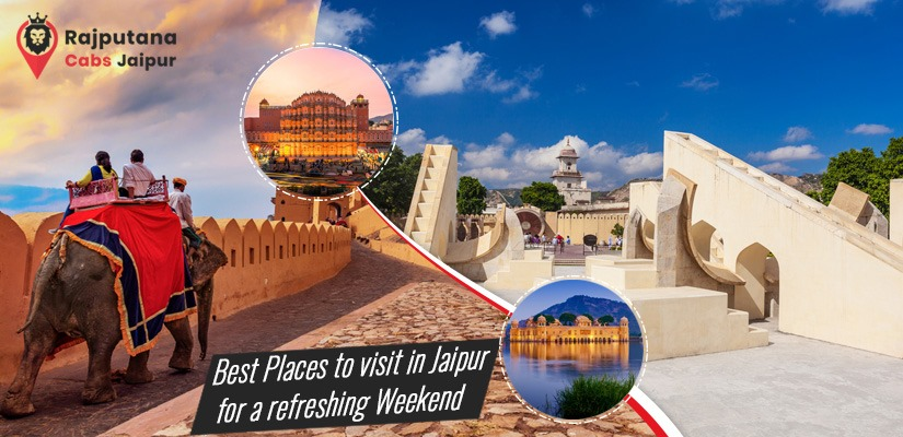 Best places to visit in Jaipur for a refreshing weekend